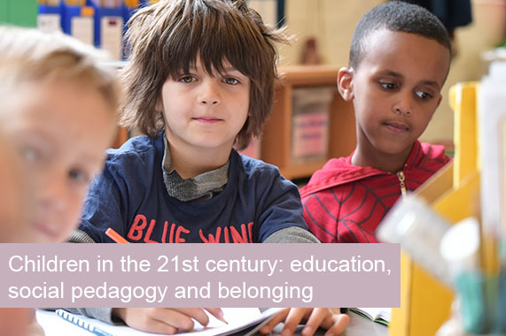 Responding to children in the 21st century: education, social pedagogy and belonging